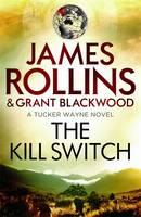 The Kill Switch by James Rollins, Grant Blackwood