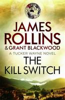 Cover for The Kill Switch by James Rollins, Grant Blackwood
