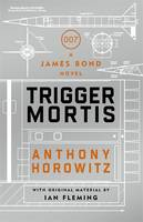 Cover for Trigger Mortis A James Bond Novel by Anthony Horowitz