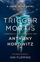 Trigger Mortis A James Bond Novel