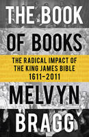 Cover for The Book of Books : The Radical Impact of the King James Bible 1611-2011 by Melvyn Bragg