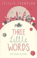 Cover for Three Little Words They Mean So Much by Jessica Thompson