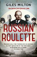 Cover for Russian Roulette A Deadly Game: How British Spies Thwarted Lenin's Global Plot by Giles Milton