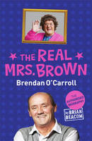 Cover for The Real Mrs. Brown The Authorised Biography of Brendan O'Carroll by Brian Beacom