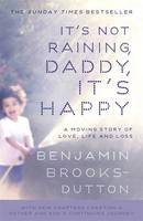 Cover for It's Not Raining, Daddy, it's Happy by Benjamin Brooks-Dutton