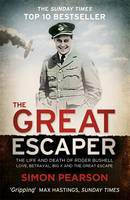 Cover for The Great Escaper: The Life and Death of Roger Bushell - Love, Betrayal, Big x and the Great Escape by Simon Pearson
