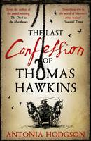 Cover for The Last Confession of Thomas Hawkins by Antonia Hodgson