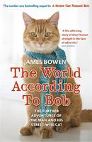 Cover for The World According to Bob The Further Adventures of One Man and His Street-wise Cat by James Bowen