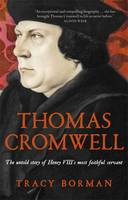 Thomas Cromwell The Untold Story of Henry VIII's Most Faithful Servant by Tracy Borman