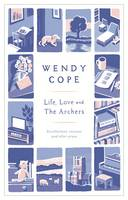 Life, Love and the Archers Recollections, Reviews and Other Prose