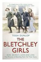 Cover for The Bletchley Girls War, Secrecy, Love and Loss: the Women of Bletchley Park Tell Their Story by Tessa Dunlop