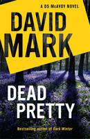 Cover for Dead Pretty The 5th DS McAvoy Novel by David Mark