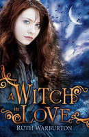 Cover for A Witch in Love by Ruth Warburton