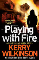 Cover for Playing with Fire Jessica Daniel Book 5 by Kerry Wilkinson