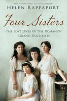 Cover for Four Sisters:the Lost Lives of the Romanov Grand Duchesses by Helen Rappaport