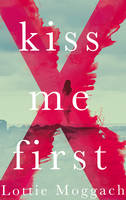 Cover for Kiss Me First by Lottie Moggach