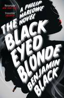 The Black Eyed Blonde A Philip Marlowe Novel