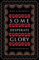 Some Desperate Glory The First World War the Poets Knew by Max Egremont