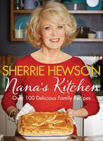 Nana's Kitchen Over 100 Delicious Family Recipes by Sherrie Hewson