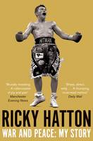 Cover for War and Peace: Ricky Hatton, My Story by Ricky Hatton