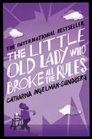 Cover for The Little Old Lady Who Broke All the Rules by Catharina Ingelman-Sundberg