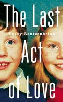 The Last Act of Love The Story of My Brother and His Sister by Cathy Rentzenbrink