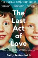 Cover for The Last Act of Love The Story of My Brother and His Sister by Cathy Rentzenbrink