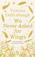 Cover for We Never Asked for Wings by Vanessa Diffenbaugh