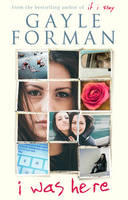 Cover for I Was Here by Gayle Forman