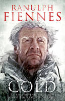 Cover for Cold Extreme Adventures at the Lowest Temperatures on Earth by Sir Ranulph Fiennes, OBE