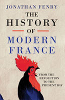 Cover for The History of Modern France From The Revolution to the Present Day by Jonathan Fenby