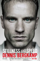 Cover for Stillness and Speed My Story by Dennis Bergkamp