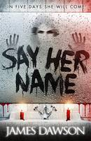 Cover for Say Her Name by James Dawson
