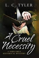 Cover for A Cruel Necessity by L. C. Tyler
