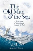 Cover for The Old Man and the Sea A True Story of Crossing the Atlantic by Raft by Anthony Smith