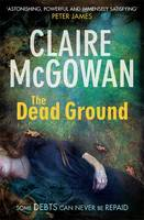 Cover for The Dead Ground by Claire McGowan