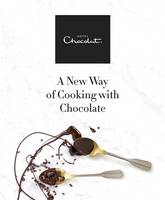Hotel Chocolat: A New Way of Cooking with Chocolate by Hotel Chocolat