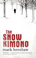 Cover for The Snow Kimono by Mark Henshaw