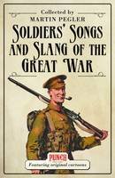 Cover for Soldiers' Songs and Slang of the Great War by Martin Pegler