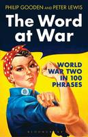 Cover for The Word at War World War Two in 100 Phrases by Philip Gooden, Peter Lewis