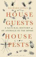 House Guests, House Pests A Natural History of Animals in the Home by Richard Jones