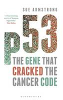 Cover for P53 The Gene That Cracked the Cancer Code by Sue Armstrong