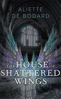 Cover for The House of Shattered Wings by Aliette de Bodard