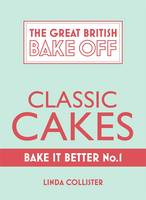 Cover for Great British Bake off - Bake it Better Classic Cakes by Linda Collister