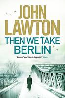 Cover for Then We Take Berlin by John Lawton