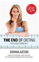 The End of Dieting Smart Fat Loss Forever by Donna Aston