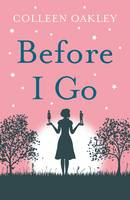Cover for Before I Go by Colleen Oakley