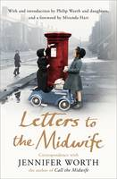 Cover for Letters to the Midwife Correspondence with Jennifer Worth, the Author of Call the Midwife by Jennifer Worth