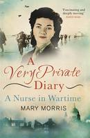 Cover for A Very Private Diary A Nurse in Wartime by Mary Morris