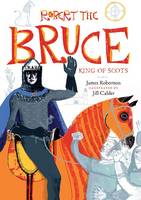 Cover for Robert the Bruce King of Scots by James Robertson
